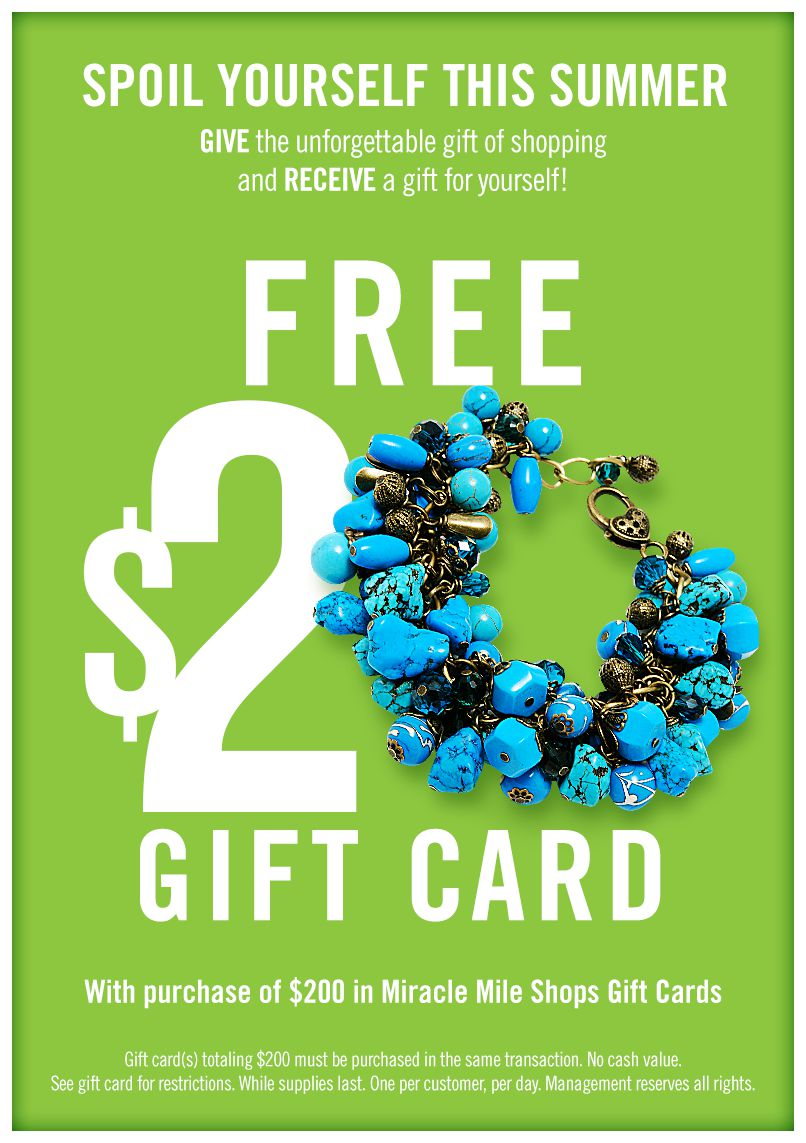 Free $20 Gift Card, with purchase of $200 in Miracle Mile Shops Gift Cards
